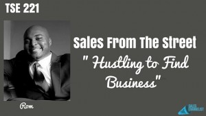 "TSE 221: Sales From The Street- ""Hustling to Find Business"""