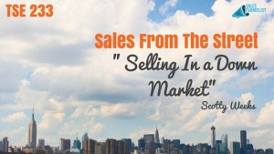 "TSE 233: Sales From The Street- ""Selling In A Down Market"""