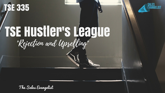Donald Kelly, The Sales Evangelist Podcast, TSE Hustler's League, Fear of Rejection