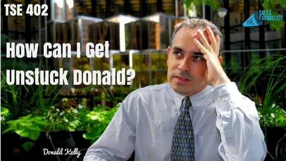 Donald, The Sales Evangelist, Feeling Stuck, Sales Tips