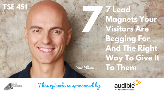 Lead Magnets, The Sales Evangelist, Yuri Elkaim, The Best Sales Podcast