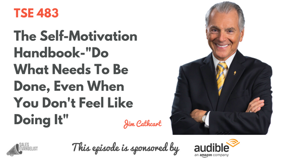 Jim Cathcart, Donald Kelly, The Sales Evangelist Podcast, Motivation