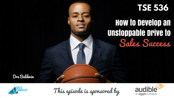 Dre Baldwin, Donald Kelly, Sales Motivation, The Sales Evangelist Podcast