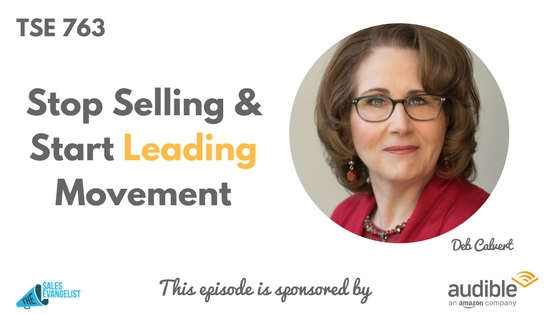 Deb Calvert, Stop Selling and Start Leading, The Sales Evangelist