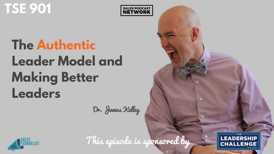 Dr. James Kelley, Authentic Leader Model, The Sales Evangelist Podcast
