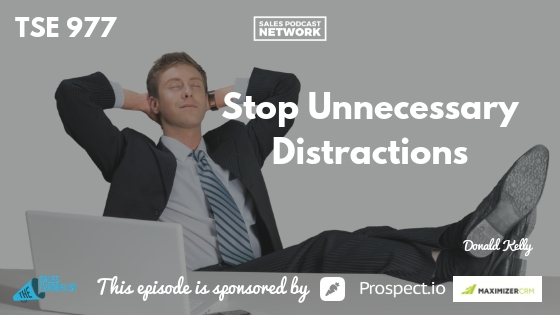 Donald Kelly, Planning, Distractions, Sales Podcast