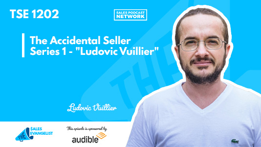 Ludovic Vuillier, Accidental Seller, The Sales Evangelist