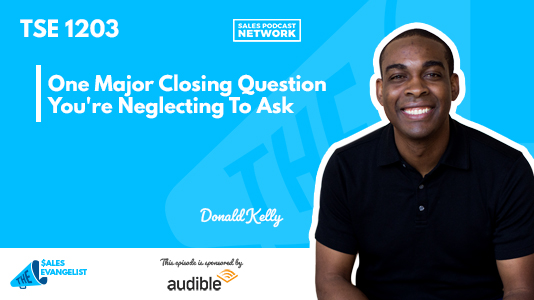 TSE 1203: One Major Closing Question Youre Neglecting to ask